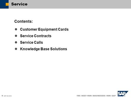  SAP AG 2003 Customer Equipment Cards Service Contracts Service Calls Knowledge Base Solutions Contents: Service.