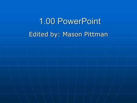 1.00 PowerPoint Edited by: Mason Pittman. Unit 1.01 Questions and Answers.