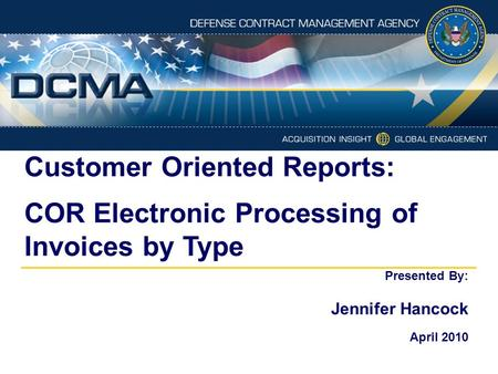 Customer Oriented Reports: COR Electronic Processing of Invoices by Type Presented By: Jennifer Hancock April 2010.