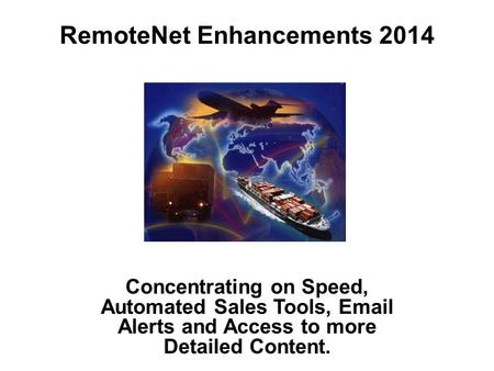 RemoteNet Enhancements 2014 Concentrating on Speed, Automated Sales Tools, Email Alerts and Access to more Detailed Content.