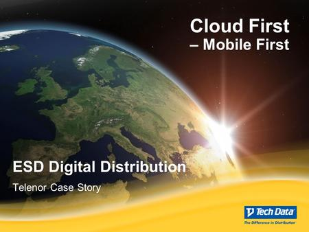 Tech Data Confidential ESD Digital Distribution Telenor Case Story Cloud First – Mobile First.