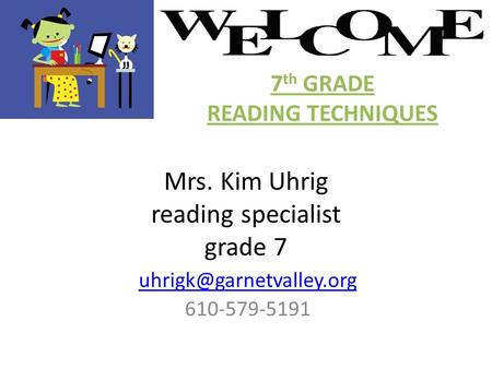 Mrs. Kim Uhrig reading specialist grade 7 610-579-5191 7 th GRADE READING TECHNIQUES.