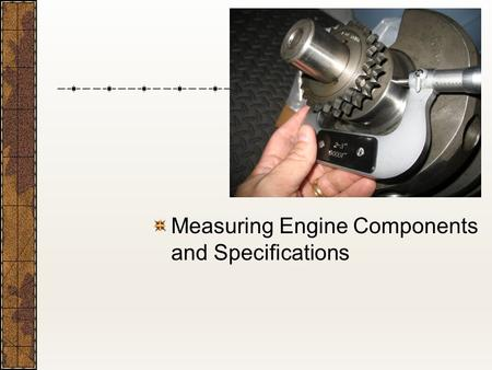 Measuring Engine Components and Specifications. Next Generation Science/Common Core Standards Addressed! CCSS.ELA Literacy.RST.9 ‐ 10.3 Follow precisely.