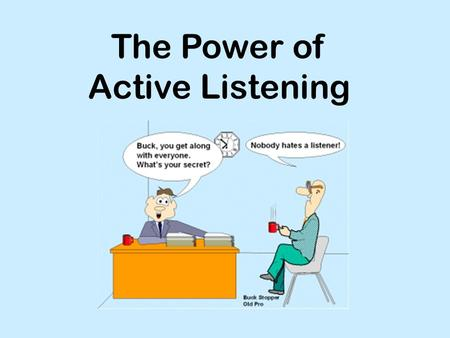 The Power of Active Listening. Seek first to understand, then to be understood. ~Steven Covey.