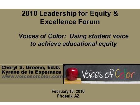 Cheryl S. Greene, Ed.D. Kyrene de la Esperanza www.voicesofcolor.com www.voicesofcolor.com Voices of Color: Using student voice to achieve educational.