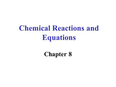 Chemical Reactions and Equations Chapter 8. Chemical reactions…. Process by which one or more substances are described by a.