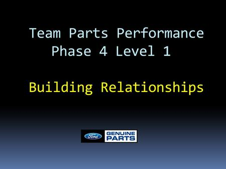 Team Parts Performance Phase 4 Level 1 Building Relationships.