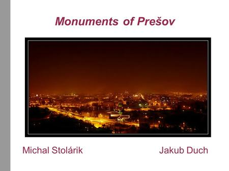 Monuments of Prešov Michal Stolárik Jakub Duch. Cathedral of St. Nicholas  it is the most important dominant of Prešov  it is the oldest building in.