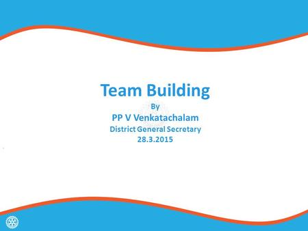 Team Building By PP V Venkatachalam District General Secretary 28.3.2015.