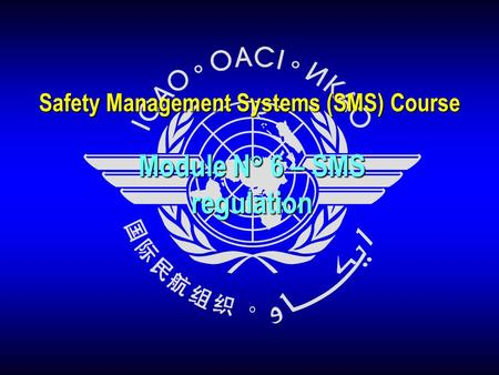 Module N° 6 – SMS regulation Safety Management Systems (SMS) Course.