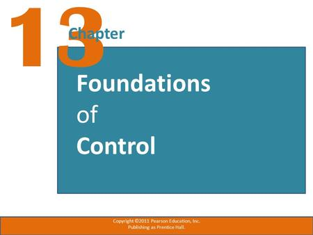 13 Chapter Foundations of Control Copyright ©2011 Pearson Education, Inc. Publishing as Prentice Hall.