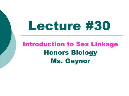 Lecture #30 Introduction to Sex Linkage Honors Biology Ms. Gaynor.