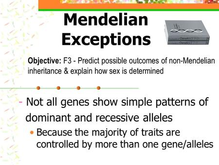 Mendelian Exceptions - Not all genes show simple patterns of dominant and recessive alleles Because the majority of traits are controlled by more than.
