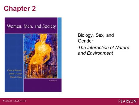 Chapter 2 Biology, Sex, and Gender The Interaction of Nature and Environment.