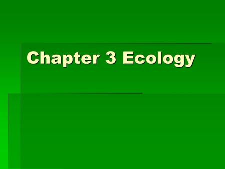 Chapter 3 Ecology.  Ecology – the scientific study of interactions among organisms and between organisms and their environment.  The term ecology was.