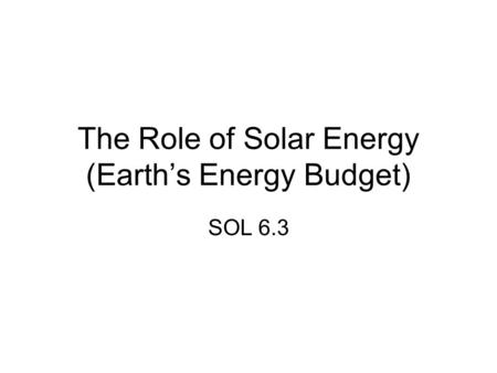 The Role of Solar Energy (Earth's Energy Budget) SOL 6.3.
