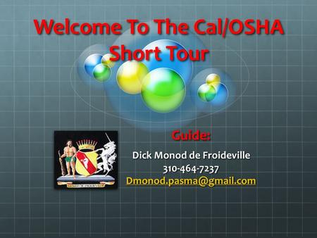 Welcome To The Cal/OSHA Short Tour Guide: Dick Monod de Froideville 310-464-7237