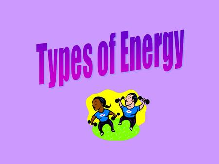 Energy is everywhere in many different forms. There are 8 types of energy that require movement: