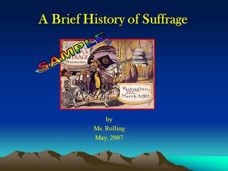 A Brief History of Suffrage by Ms. Rolling May, 2007.