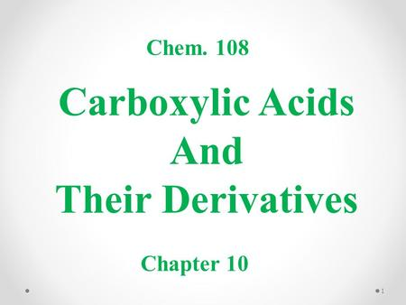Carboxylic Acids And Their Derivatives Chem. 108 Chapter 10 1.