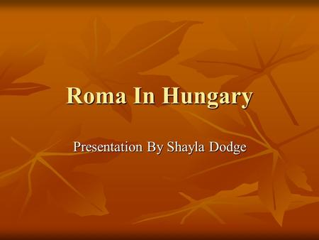 Roma In Hungary Presentation By Shayla Dodge. Population Hungarian population: 10,374,823 Hungarian population: 10,374,823 Roma population between:
