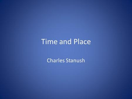 Time and Place Charles Stanush. What's happening during this era? Sweden-The Great Gustavus Adolphus is King at this time and was renowned as one of the.