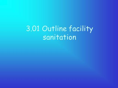 3.01 Outline facility sanitation. *Dry Storage Corrosion- resistant metal Free of exposed steam pipes, sewer lines, water pipes Exterior doors – self.