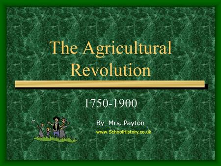 The Agricultural Revolution 1750-1900 By Mrs. Payton www.SchoolHistory.co.uk.