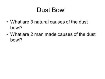 Dust Bowl What are 3 natural causes of the dust bowl? What are 2 man made causes of the dust bowl?