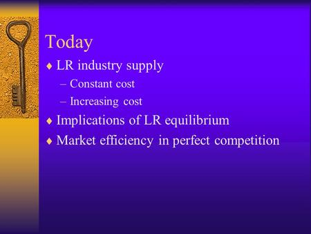 Today  LR industry supply –Constant cost –Increasing cost  Implications of LR equilibrium  Market efficiency in perfect competition.