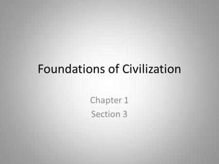 Foundations of Civilization Chapter 1 Section 3. Key Terms Surplus Division of labor Traditional economy Civilization Artisans Cultural diffusion.