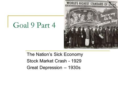 Goal 9 Part 4 The Nation's Sick Economy Stock Market Crash - 1929 Great Depression – 1930s.
