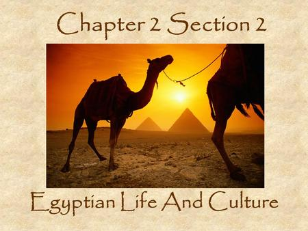 Chapter 2 Section 2 Egyptian Life And Culture. Architecture Pyramids: Great Pyramid at Giza –Tombs for pharaohs Engineers used: –Ramps –Levers –1000s.
