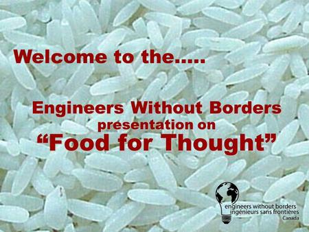 "Engineers Without Borders presentation on ""Food for Thought"" Welcome to the….."