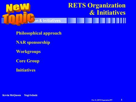 File: 04_RETS Organization.PPT 1 RETS Organization & Initiatives Philosophical approach NAR sponsorship Workgroups Core Group Initiatives Kevin McQueenYogi.