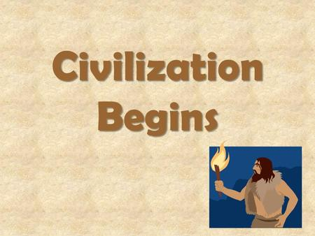 Civilization Begins. Beginnings of Civilizations Cities, first rose in river valleys –Water –Farming –Renewable soil –Animals –Transportation 4 Major.