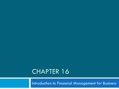 CHAPTER 16 Introduction to Financial Management for Business.
