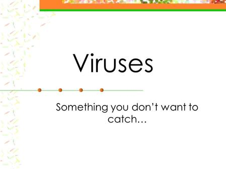 Viruses Something you don't want to catch…. Viruses 1. How do scientists classify things as living? 1.Made of cells 2.Has a metabolism to grow and reproduce.