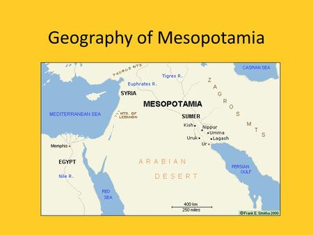 Geography of Mesopotamia. Guiding Question How did geography encourage the rise of civilization in Mesopotamia?