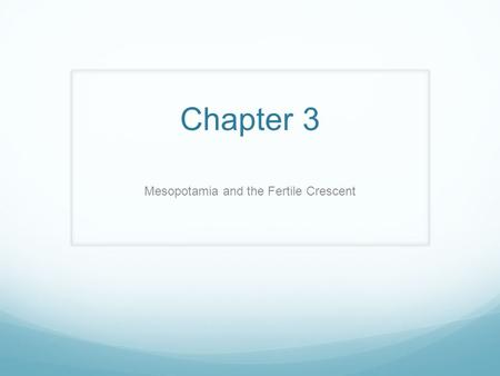 Chapter 3 Mesopotamia and the Fertile Crescent. Section 1 - Key Terms Fertile Crescent Silt Irrigation Canals Surplus Division of Labor.