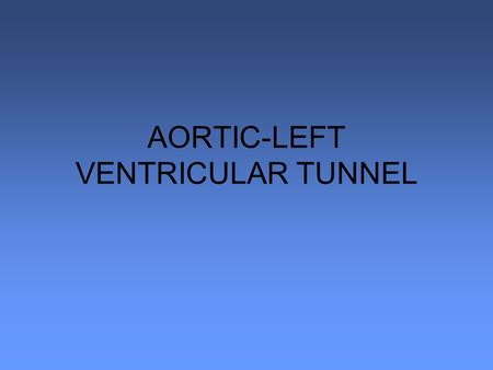 AORTIC-LEFT VENTRICULAR TUNNEL. BASICS –CONNECTION BETWEEN AORTA AND LV, NOT INVOLVING THE AORTIC VALVE –USUALLY ARISE FROM R CORONARY SINUS, MOST COMMONLY.