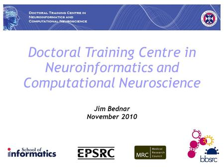 Jim Bednar November 2010 Doctoral Training Centre in Neuroinformatics and Computational Neuroscience.