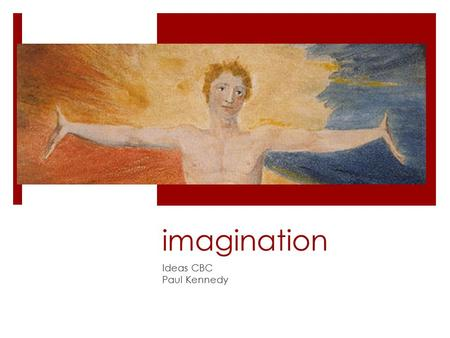Imagination Ideas CBC Paul Kennedy. imagination  The act or power of forming a mental image of something not present to the senses or never before wholly.