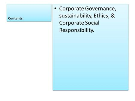 Contents. Corporate Governance, sustainability, Ethics, & Corporate Social Responsibility.