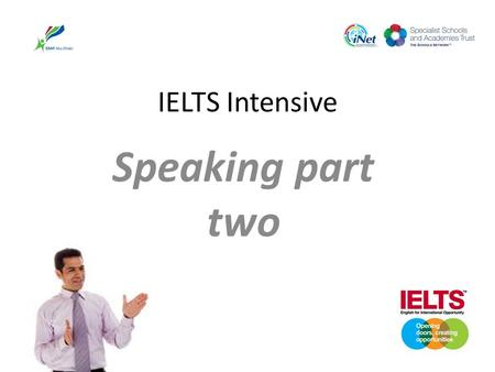 IELTS Intensive Speaking part two. IELTS SPEAKING Welcome To the second part of our the speaking session.