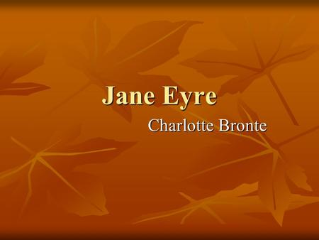 Jane Eyre Charlotte Bronte. About the author Charlotte Brontë Charlotte Brontë (21 April 1816 – 31 March 1855), was an English novelist and poet, the.