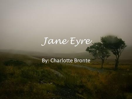 "Jane Eyre By: Charlotte Bronte. The Novel Published in 1847. Charlotte Bronte published her novel under the name ""Currer Bell"" because women's writing."