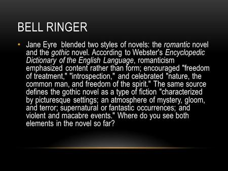 BELL RINGER Jane Eyre blended two styles of novels: the romantic novel and the gothic novel. According to Webster's Encyclopedic Dictionary of the English.