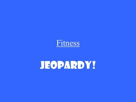 Fitness Jeopardy!. 5 Fitness Elements Fitness Programs Fitness Vocabulary Fitness Pyramid Injuries Weather Risks 100 200 300 400 500.