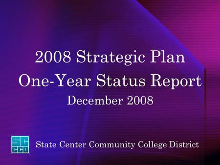 State Center Community College District 2008 Strategic Plan One-Year Status Report December 2008.